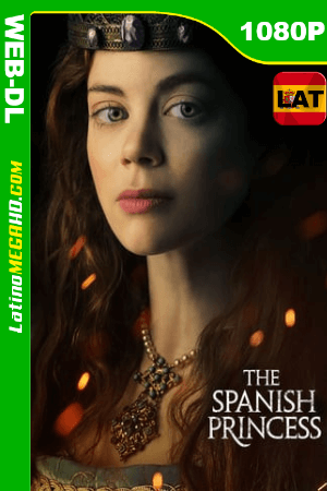 The Spanish Princess (Miniserie de TV) (2019) Temporada 1 Latino HD FULL 1080P - 2019