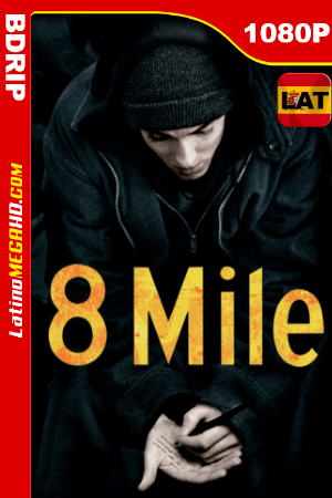 8 Mile: Calle de Ilusiones (2002) Latino HD BDRIP 1080P ()