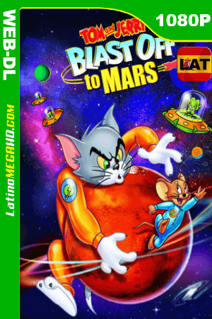Tom and Jerry Blast Off to Mars! (2005) Latino HD WEB-DL 1080P ()