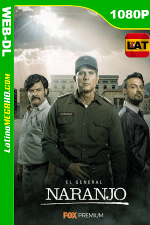 El General Naranjo (Serie de TV) Temporada 1 (2019) Latino HD WEB-DL 1080p ()