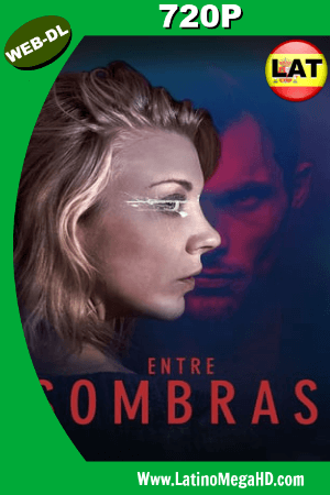 Entre Sombras (2018) Latino HD Web-Dl 720p ()