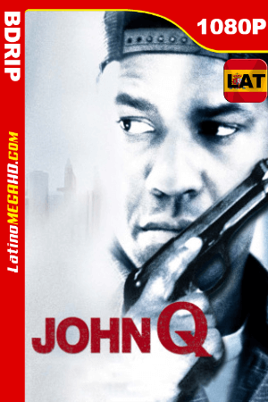 John Q (2002) Latino HD BDRIP 1080P ()