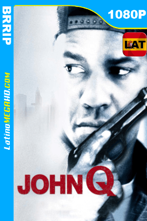 John Q (2002) Latino HD BRRIP 1080P ()