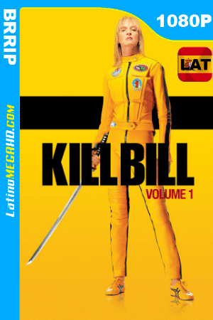 Kill Bill: Vol. 1 (2003) Latino HD BRRip 1080P ()