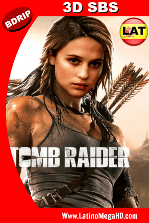 Tomb Raider: Las Aventuras de Lara Croft (2018) BDRIP 3D SBS 1080p Dual Latino-Ingles HD