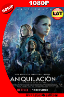 Annihilation (2018) Latino HD BDRIP 1080P - 2018